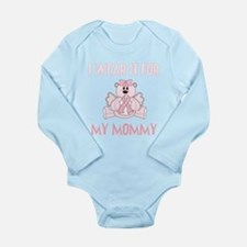 I WEAR IT FOR MY MOMMY Body Suit