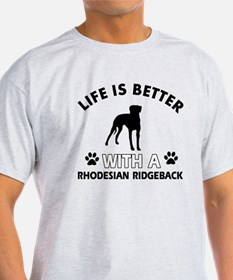 Life is better with Rhodesian Ridgeback T-Shirt