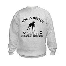 Life is better with Rhodesian Ridgeback Sweatshirt