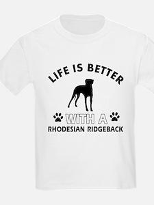 Life is better with Rhodesian Ridgeback T-Shirt