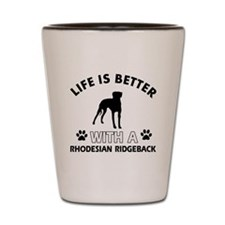 Life is better with Rhodesian Ridgeback Shot Glass