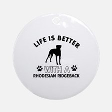 Life is better with Rhodesian Ridgeback Ornament (