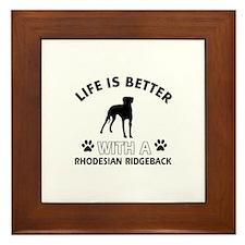Life is better with Rhodesian Ridgeback Framed Til