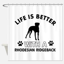 Life is better with Rhodesian Ridgeback Shower Cur