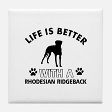 Life is better with Rhodesian Ridgeback Tile Coast