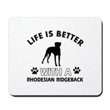 Life is better with Rhodesian Ridgeback Mousepad