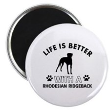 Life is better with Rhodesian Ridgeback Magnet