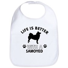 Life is better with Samoyed Bib