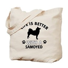 Life is better with Samoyed Tote Bag