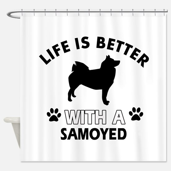 Life is better with Samoyed Shower Curtain