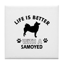 Life is better with Samoyed Tile Coaster
