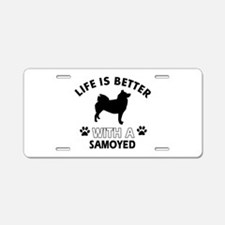 Life is better with Samoyed Aluminum License Plate