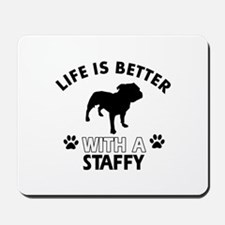 Life is better with Staffy Mousepad