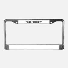 """""""O.R. they?"""" License Plate Frame"""