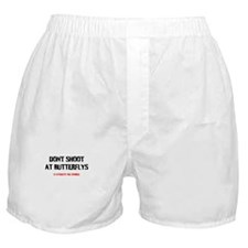DONT SHOOT THE BUTTERFLYS Boxer Shorts