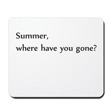 Summer, where have you gone? Mousepad