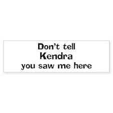 Don't tell Kendra Bumper Bumper Sticker