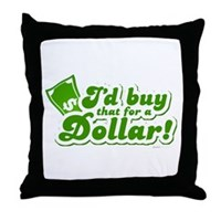 I'd Buy That For A Dollar Throw Pillow