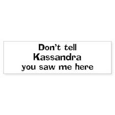 Don't tell Kassandra Bumper Car Car Sticker