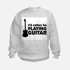 I'd rather be playing guitar Sweatshirt