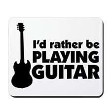 I'd rather be playing guitar Mousepad