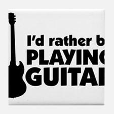I'd rather be playing guitar Tile Coaster