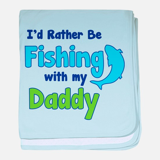 I'd rather be fishing with my daddy baby blanket