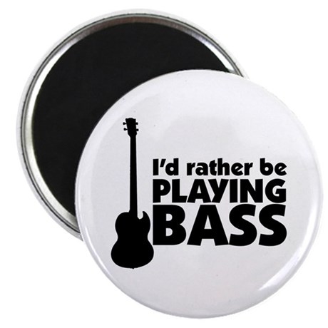 I'd rather be playing bass Magnet