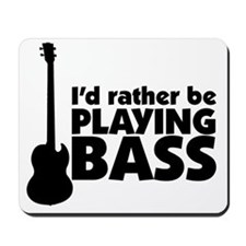 I'd rather be playing bass Mousepad