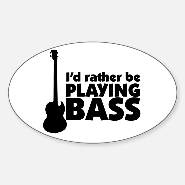 I'd rather be playing bass Oval Decal