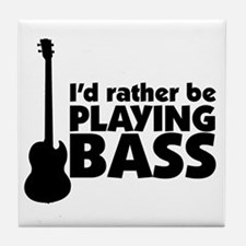 I'd rather be playing bass Tile Coaster