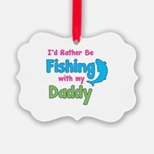 I'd rather be fishing with my daddy Ornament