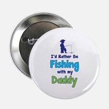 "I'd rather be fishing with my daddy 2.25"" Button ("