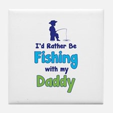 I'd rather be fishing with my daddy Tile Coaster