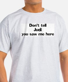 Don't tell Judi Ash Grey T-Shirt