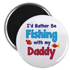 """I'd rather be fishing with my daddy 2.25"""" Magnet ("""
