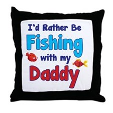 I'd rather be fishing with my daddy Throw Pillow