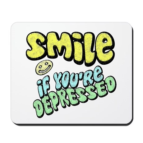 SMILE If you're Depressed Mousepad