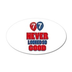77 never looked so good 20x12 Oval Wall Decal
