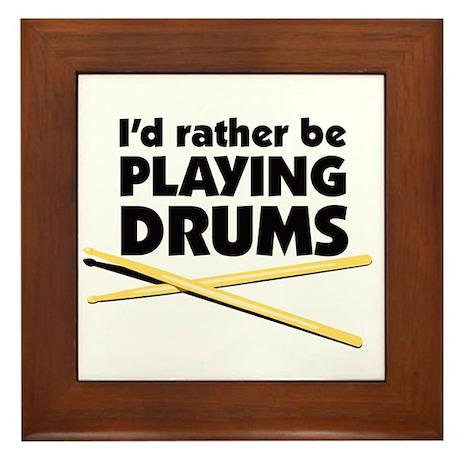 I'd rather be playing drums Framed Tile