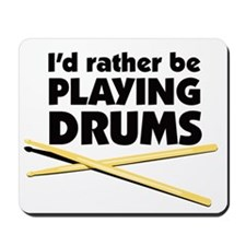 I'd rather be playing drums Mousepad