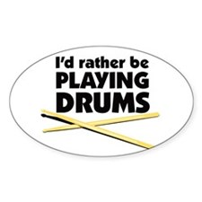 I'd rather be playing drums Oval Decal