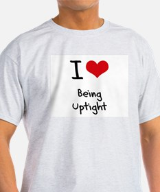 I love Being Uptight T-Shirt