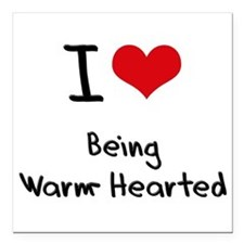"""I love Being Warm-Hearted Square Car Magnet 3"""" x 3"""