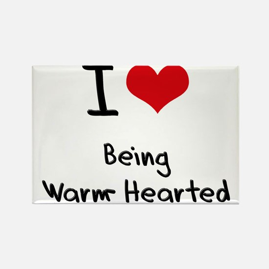 I love Being Warm-Hearted Rectangle Magnet