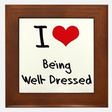 I love Being Well-Dressed Framed Tile