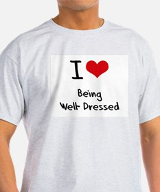 I love Being Well-Dressed T-Shirt