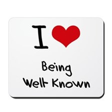 I love Being Well-Known Mousepad