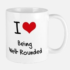 I love Being Well-Rounded Mug