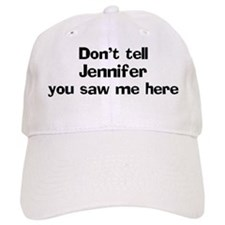 Don't tell Jennifer Baseball Cap